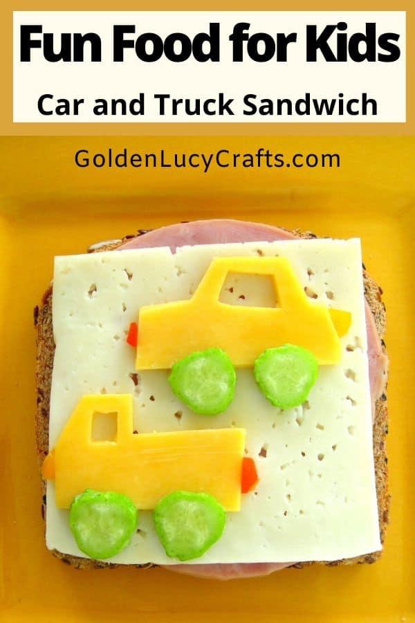 Fun Sandwiches for Kids, Fun Food, Car and Truck Sandwich
