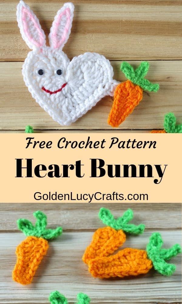 Crochet heart bunny applique, crochet carrots applique, text saying Free Crochet Pattern, Heart Bunny.