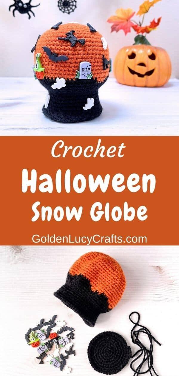 Crocheted Halloween snow globe, text saying crochet Halloween snow globe, goldenlucycrafts.com.